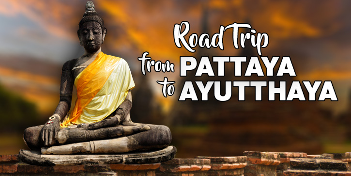 Road Trip From Pattaya to Ayutthaya