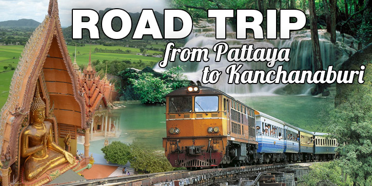 Road Trip From Pattaya To Kanchanaburi
